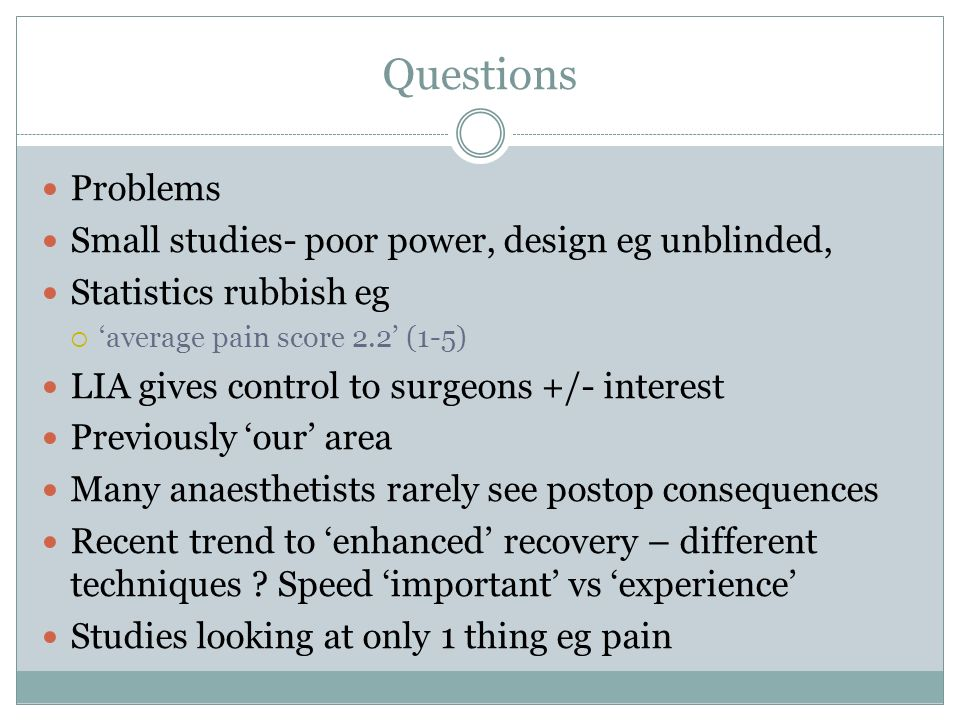 Questions Problems Small studies- poor power, design eg unblinded,