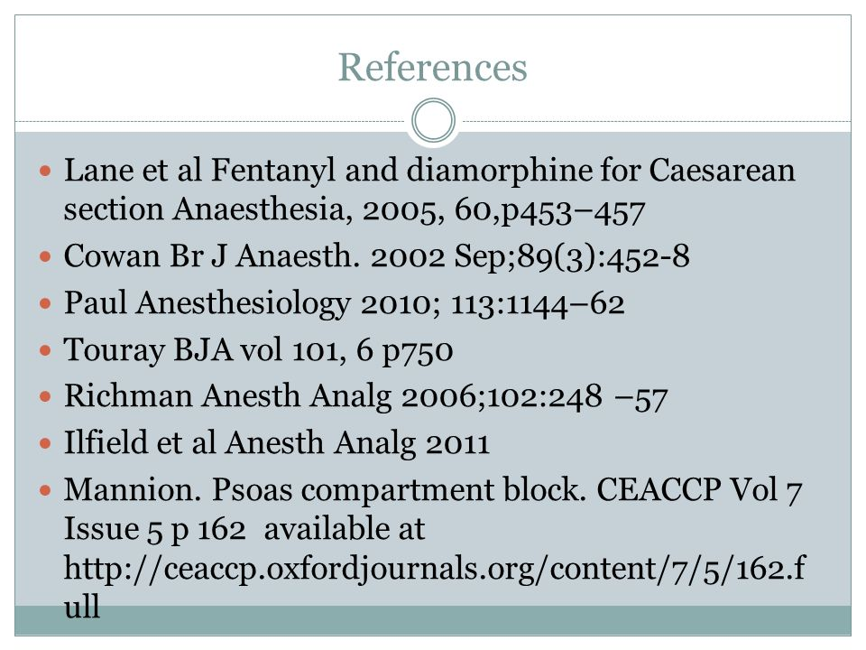 References Lane et al Fentanyl and diamorphine for Caesarean section Anaesthesia, 2005, 60,p453–457.