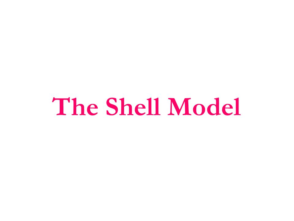 The Shell Model