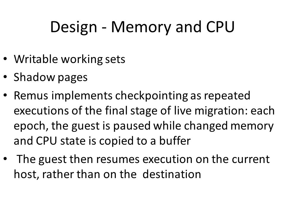 Design - Memory and CPU Writable working sets Shadow pages