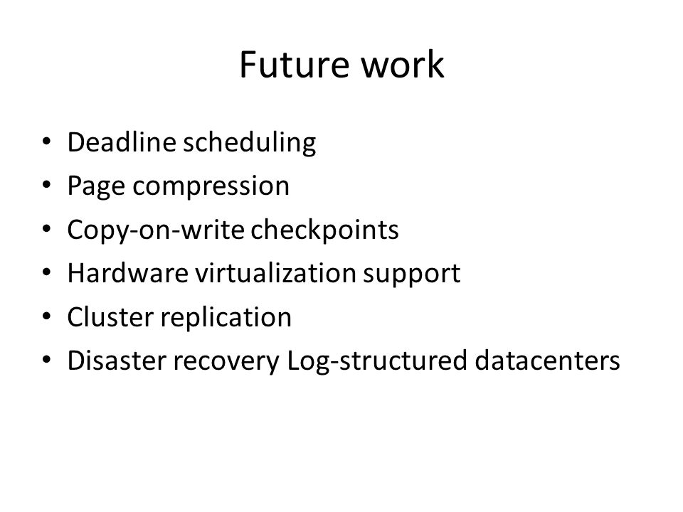 Future work Deadline scheduling Page compression