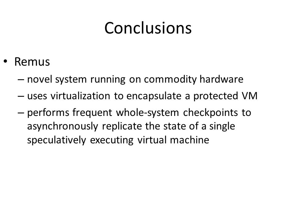Conclusions Remus novel system running on commodity hardware