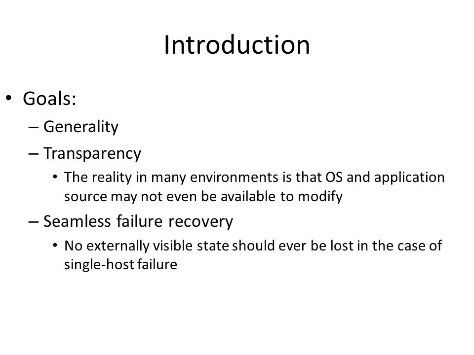 Introduction Goals: Generality Transparency Seamless failure recovery