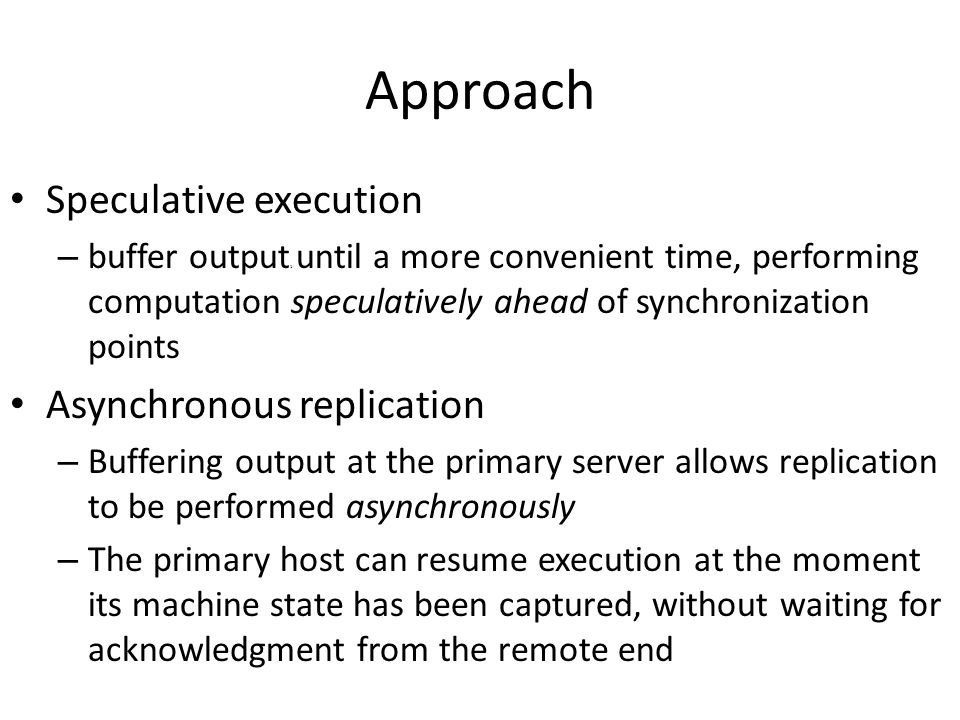 Approach Speculative execution Asynchronous replication