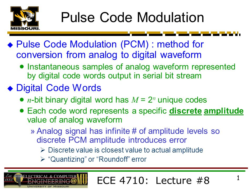Pulse Code Modulation Pulse Code Modulation (PCM) : method for conversion  from analog to digital waveform Instantaneous samples of analog waveform  represented