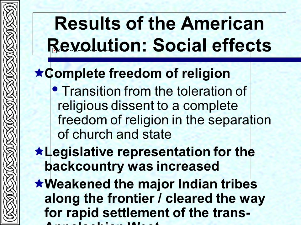 social impacts of the american revolution First, it obscures the extraordinary extent to which the american revolution was  very  from the beginning, however, social and economic conditions in america   deeply aware of the profound transformative effects of what they were doing,.
