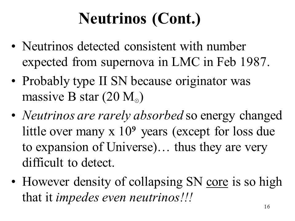Neutrinos (Cont.) Neutrinos detected consistent with number expected from supernova in LMC in Feb 1987.