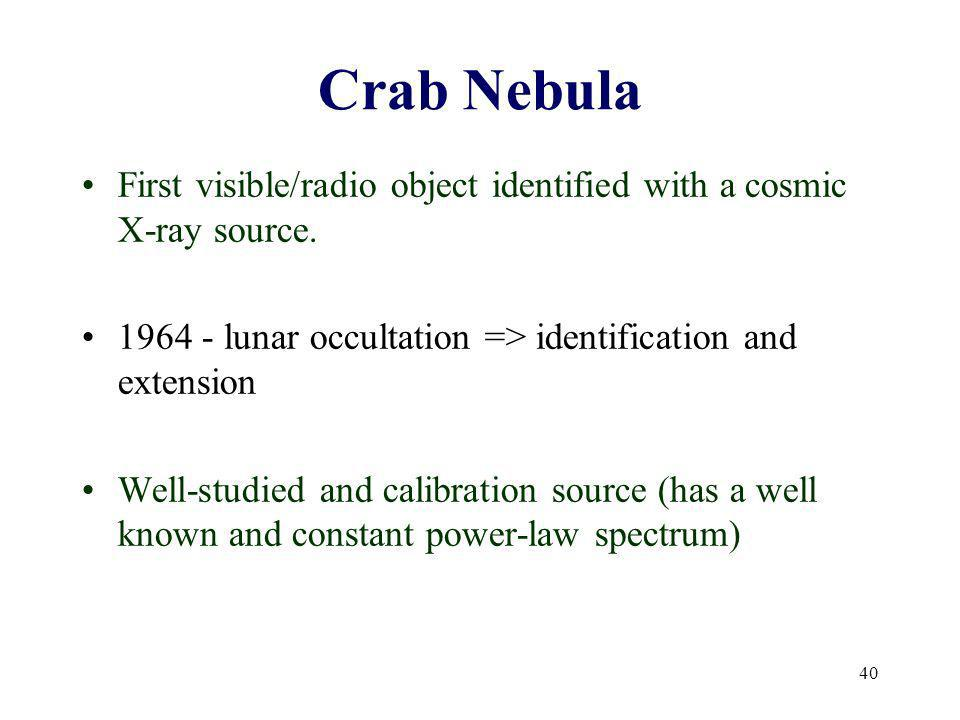 Crab Nebula First visible/radio object identified with a cosmic X-ray source lunar occultation => identification and extension.