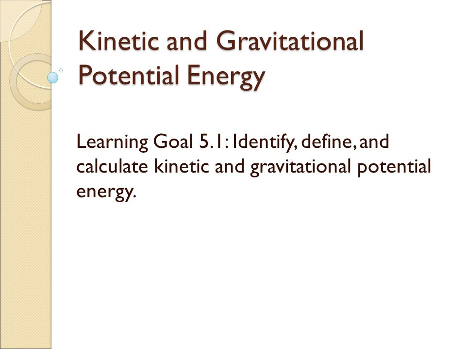 learning how to calculate gravitational potential energy and kinetic energy Gravitational potential energy has a number of practical uses  converting the potential energy into kinetic energy and then back into electricity.