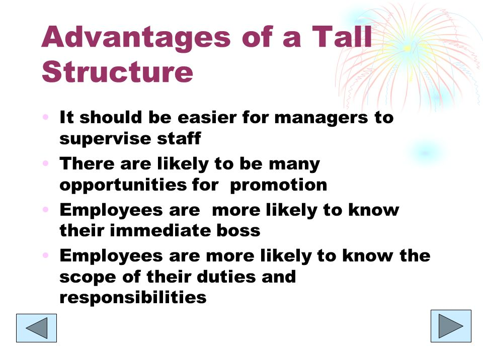 advantages and disadvantages of tall organizational 1 3 advantages and 3 disadvantages of tall organizational structure advantages: i in tall organizational structure , there is a close supervisory control because of the low span of managers.