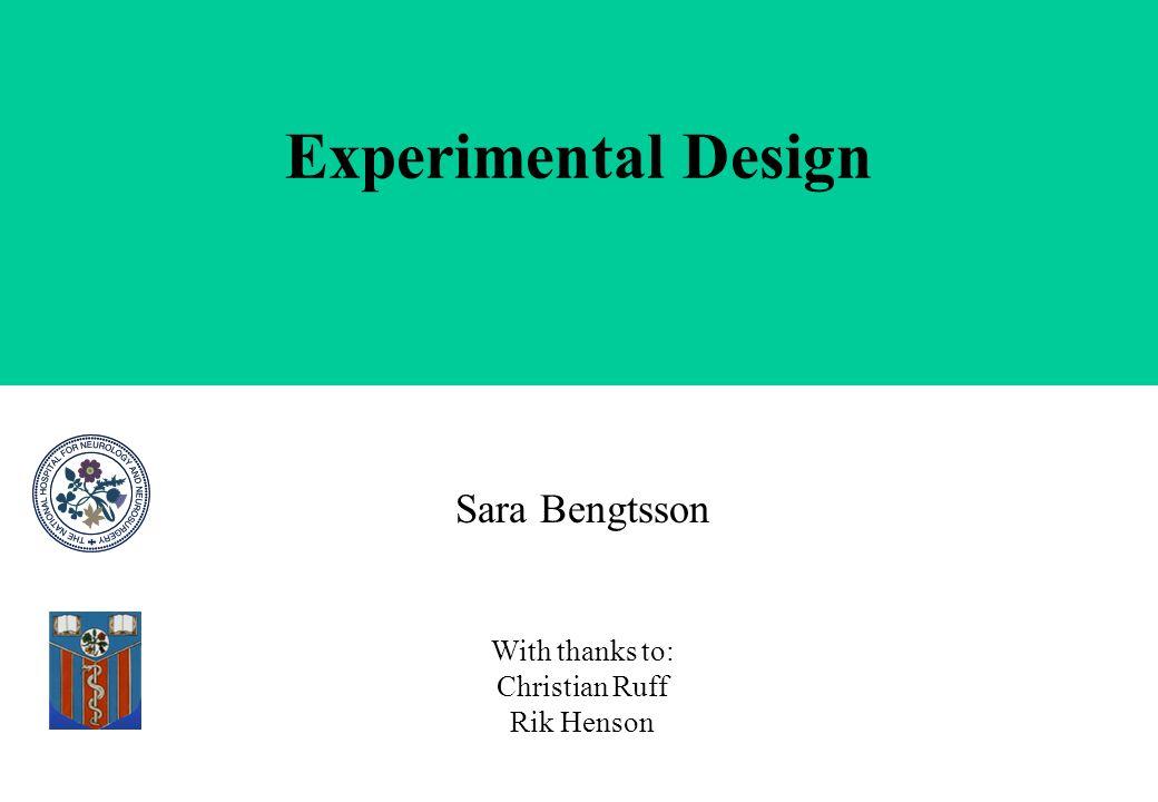 Experimental Design Sara Bengtsson With thanks to: Christian Ruff