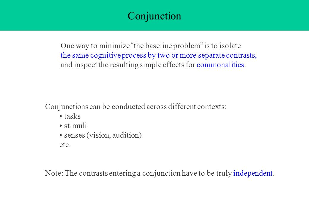 Conjunction One way to minimize the baseline problem is to isolate