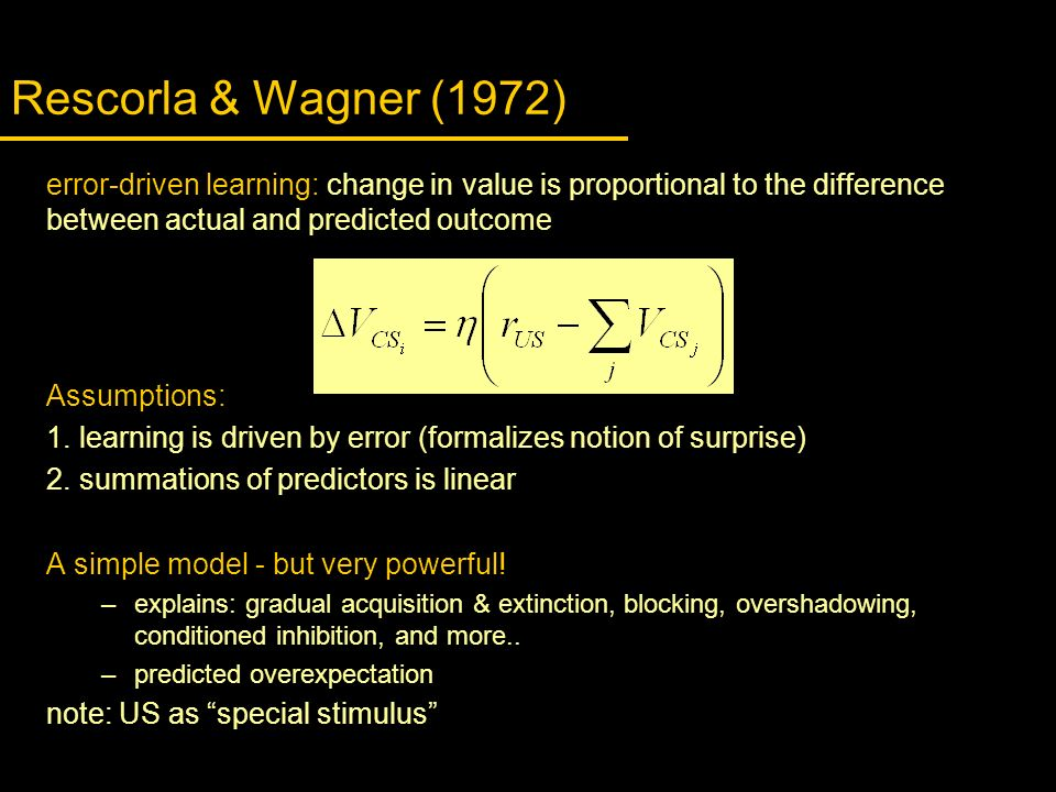 Rescorla & Wagner (1972) error-driven learning: change in value is proportional to the difference. between actual and predicted outcome.