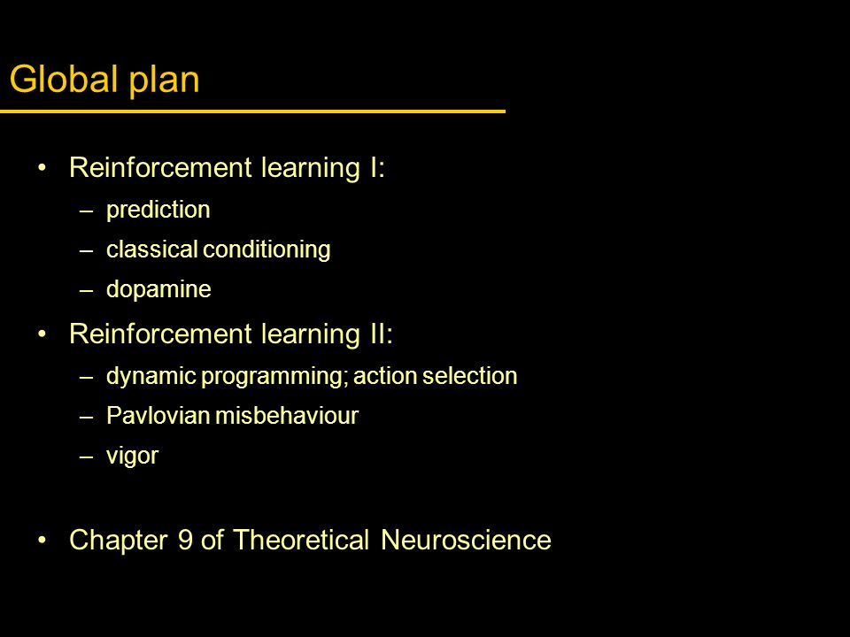 Global plan Reinforcement learning I: Reinforcement learning II: