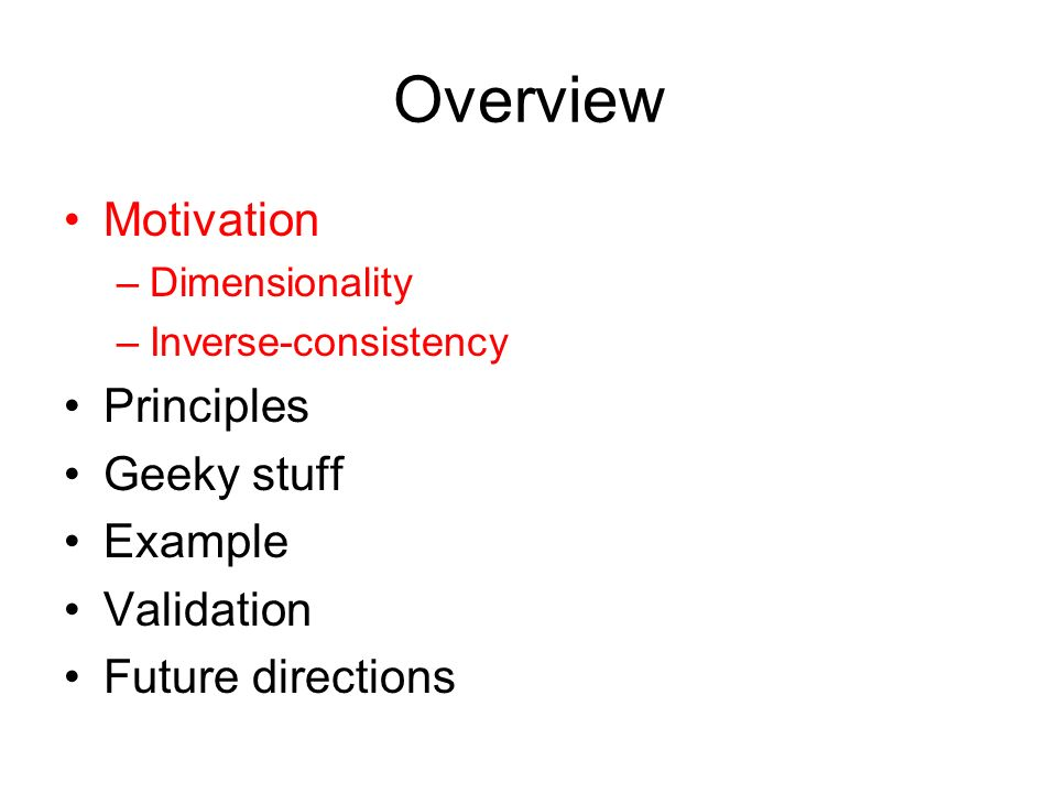 Overview Motivation Principles Geeky stuff Example Validation