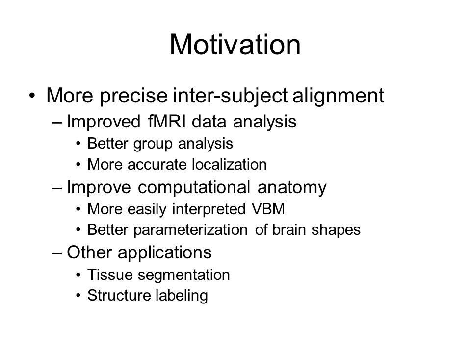 Motivation More precise inter-subject alignment