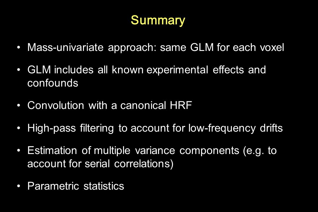 Summary Mass-univariate approach: same GLM for each voxel