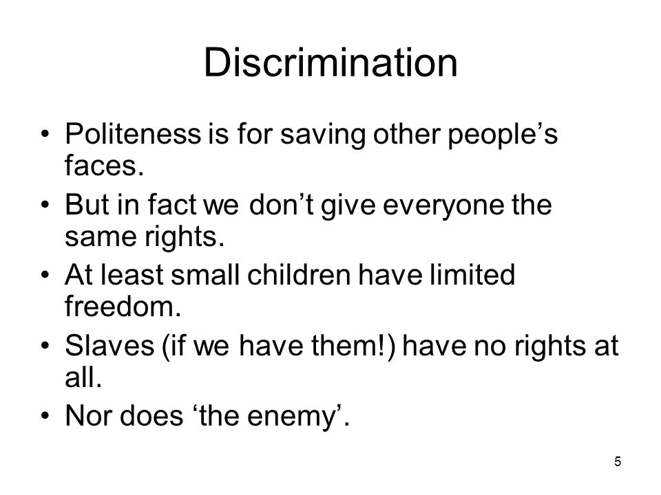 Discrimination Politeness is for saving other people's faces.