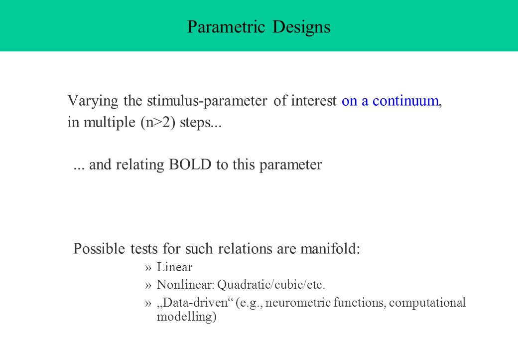Varying the stimulus-parameter of interest on a continuum,