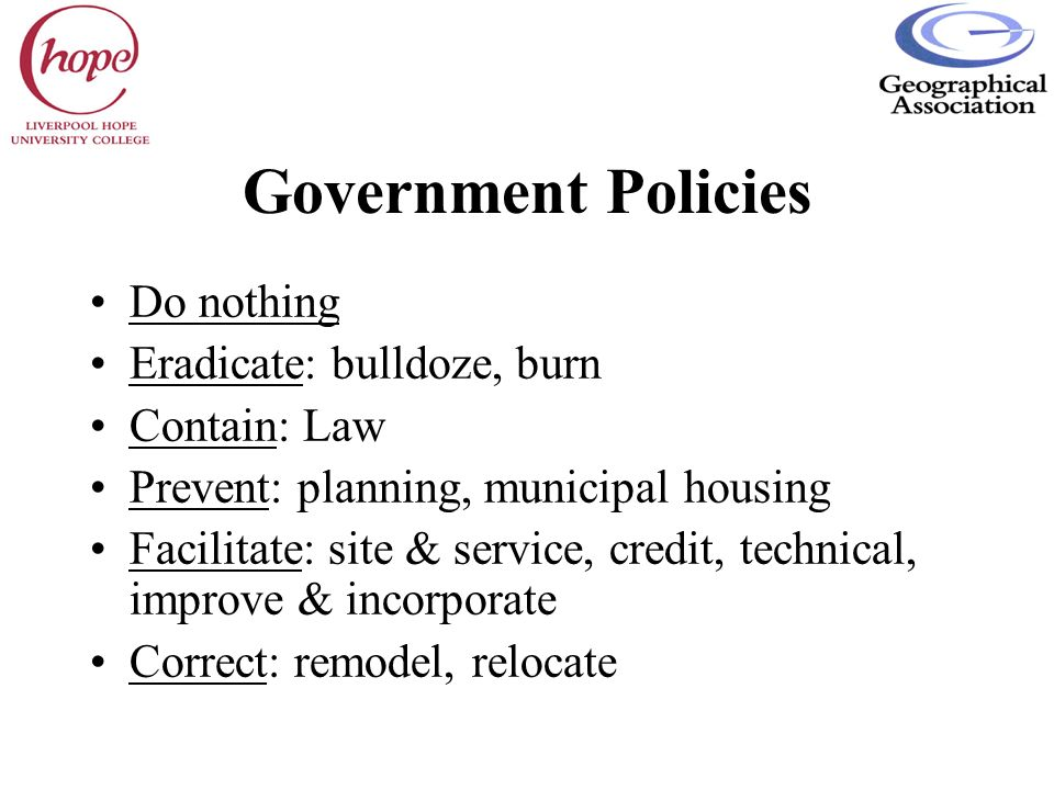 Government Policies Do nothing Eradicate: bulldoze, burn Contain: Law