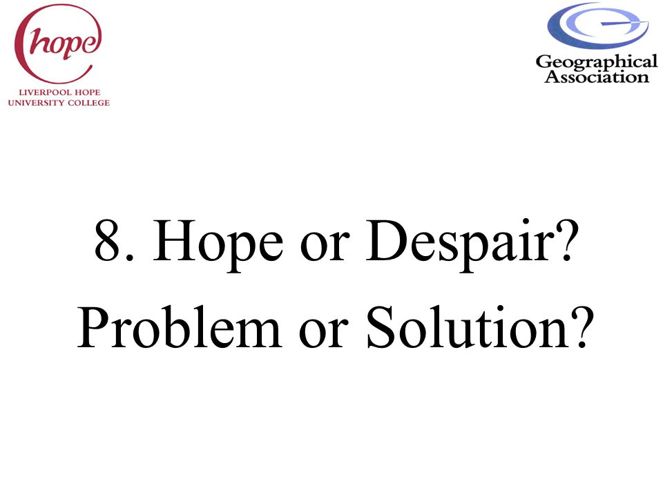 8. Hope or Despair Problem or Solution