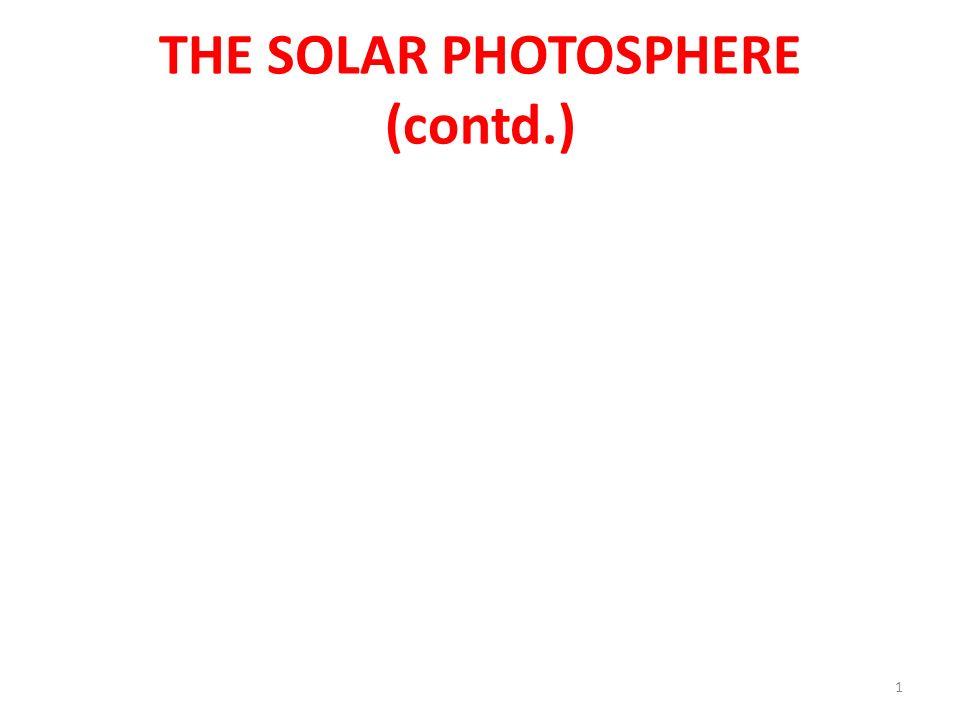 THE SOLAR PHOTOSPHERE (contd.)