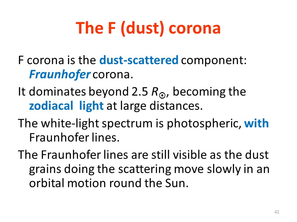 The F (dust) corona F corona is the dust-scattered component: Fraunhofer corona.