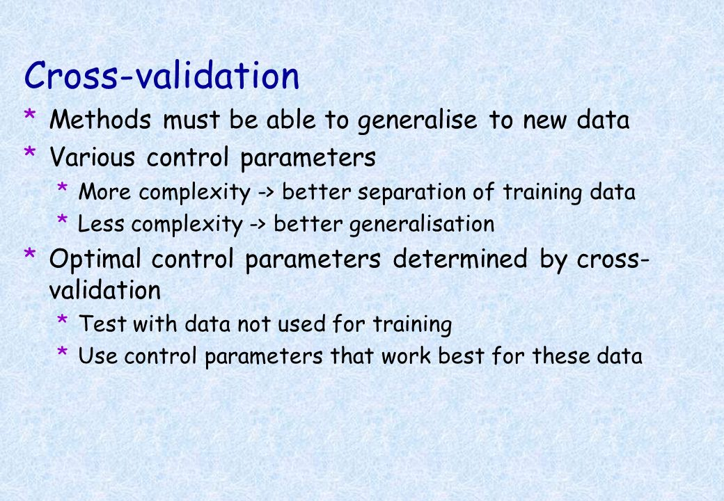 Cross-validation Methods must be able to generalise to new data