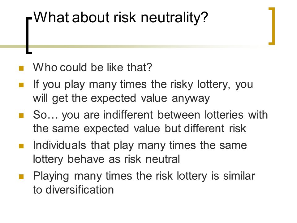 What about risk neutrality