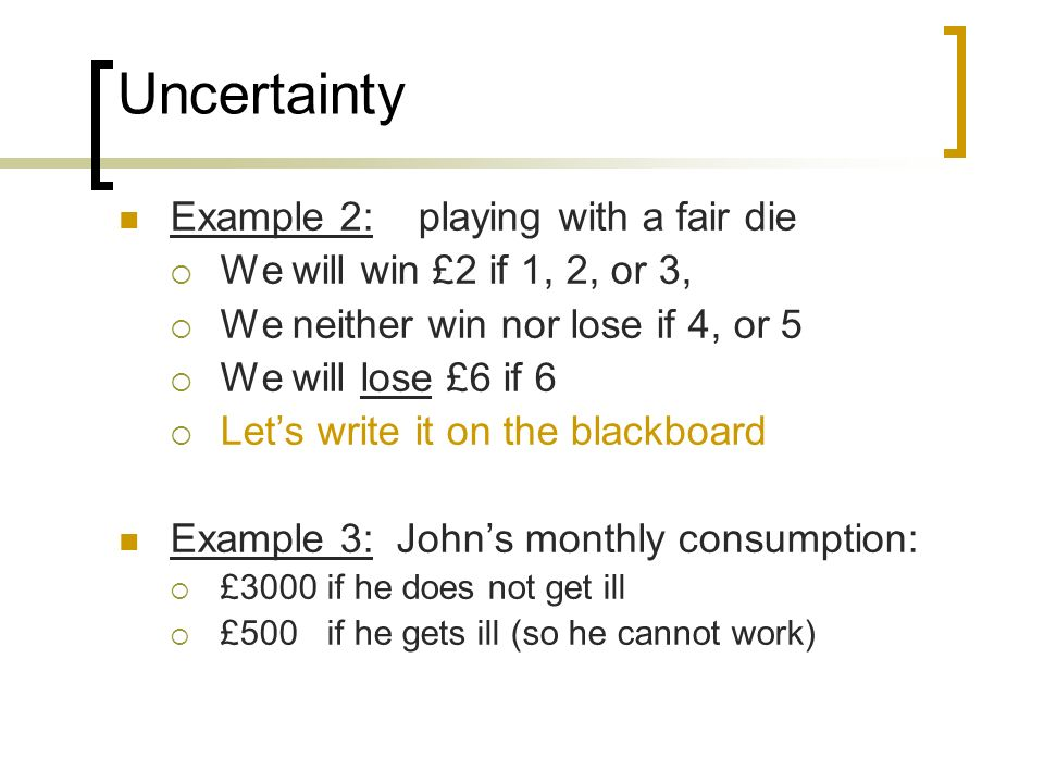Uncertainty Example 2: playing with a fair die