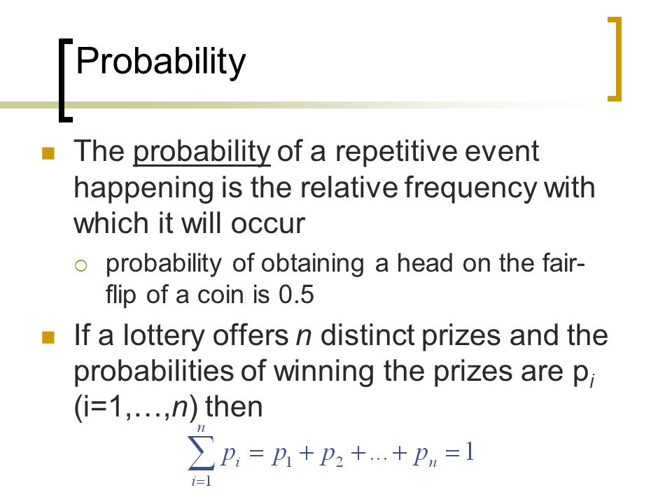 Probability The probability of a repetitive event happening is the relative frequency with which it will occur.