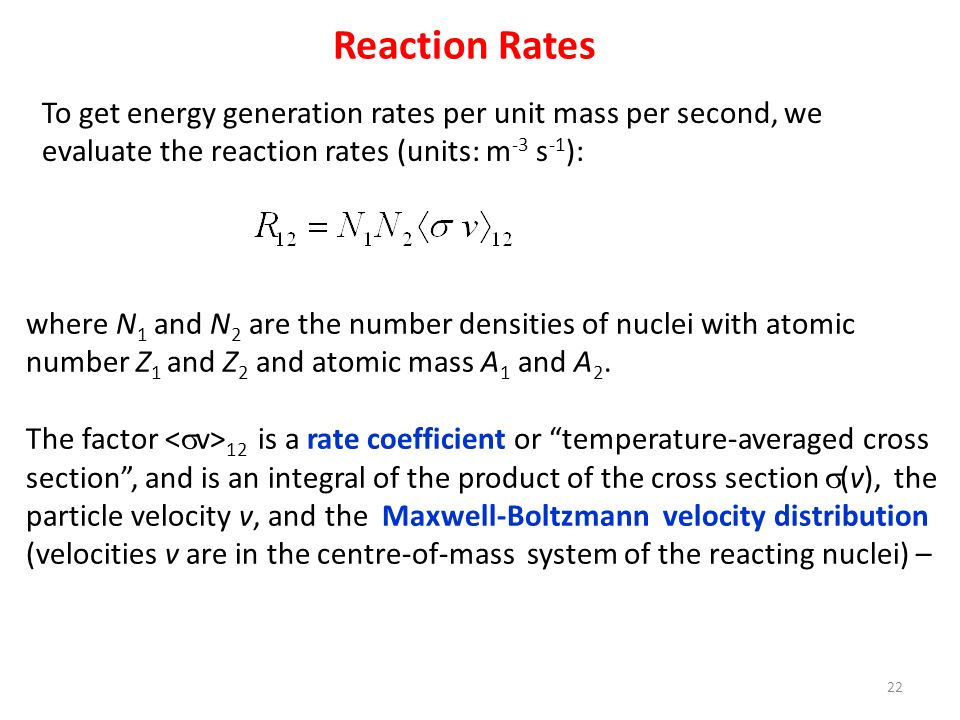 Reaction Rates To get energy generation rates per unit mass per second, we evaluate the reaction rates (units: m-3 s-1):