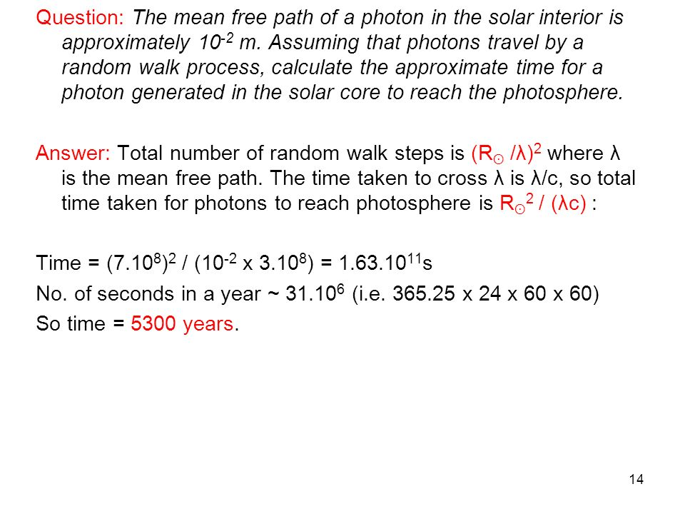 Question: The mean free path of a photon in the solar interior is approximately 10-2 m.