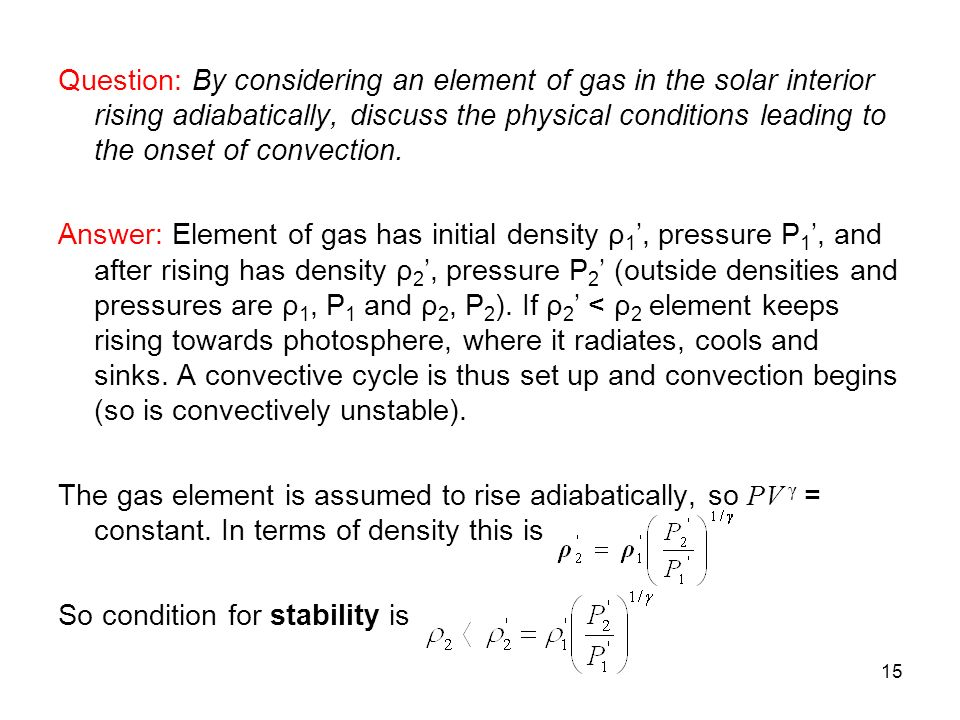 Question: By considering an element of gas in the solar interior rising adiabatically, discuss the physical conditions leading to the onset of convection.