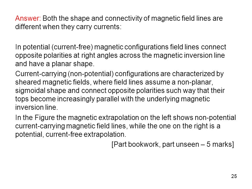Answer: Both the shape and connectivity of magnetic field lines are different when they carry currents: In potential (current-free) magnetic configurations field lines connect opposite polarities at right angles across the magnetic inversion line and have a planar shape.