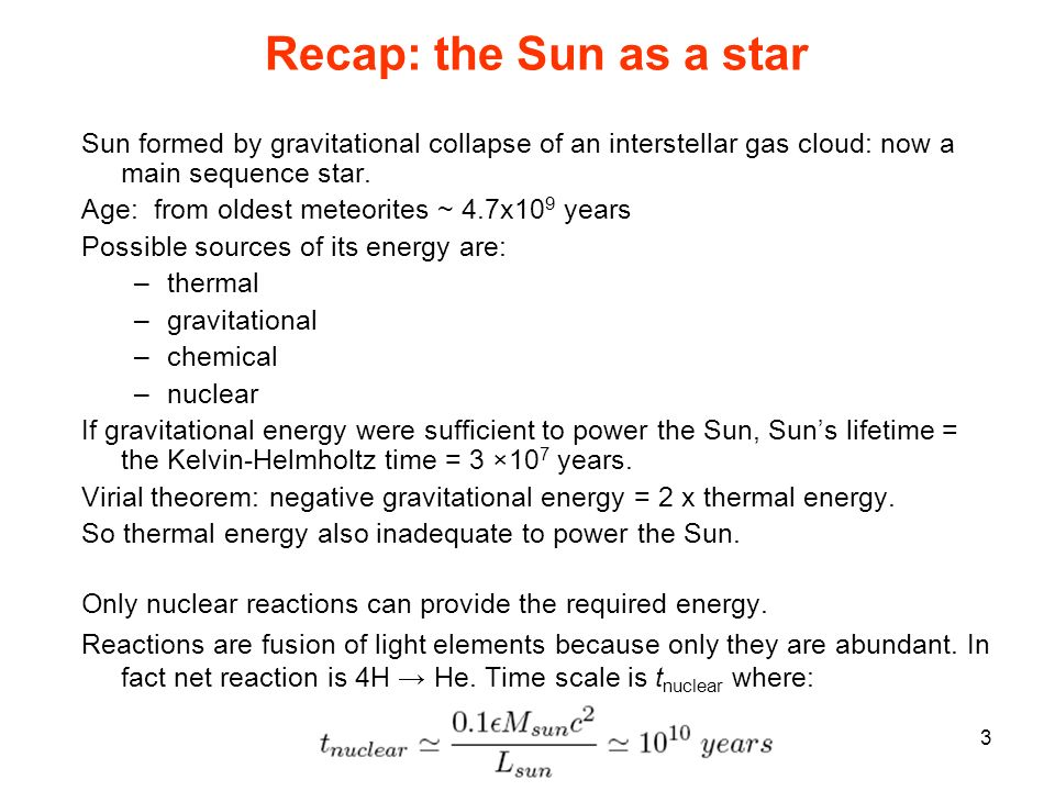 Recap: the Sun as a star Sun formed by gravitational collapse of an interstellar gas cloud: now a main sequence star.