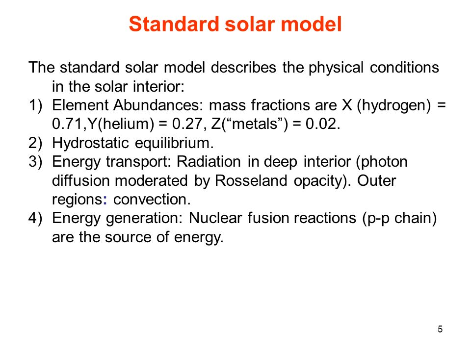 Standard solar model The standard solar model describes the physical conditions in the solar interior: