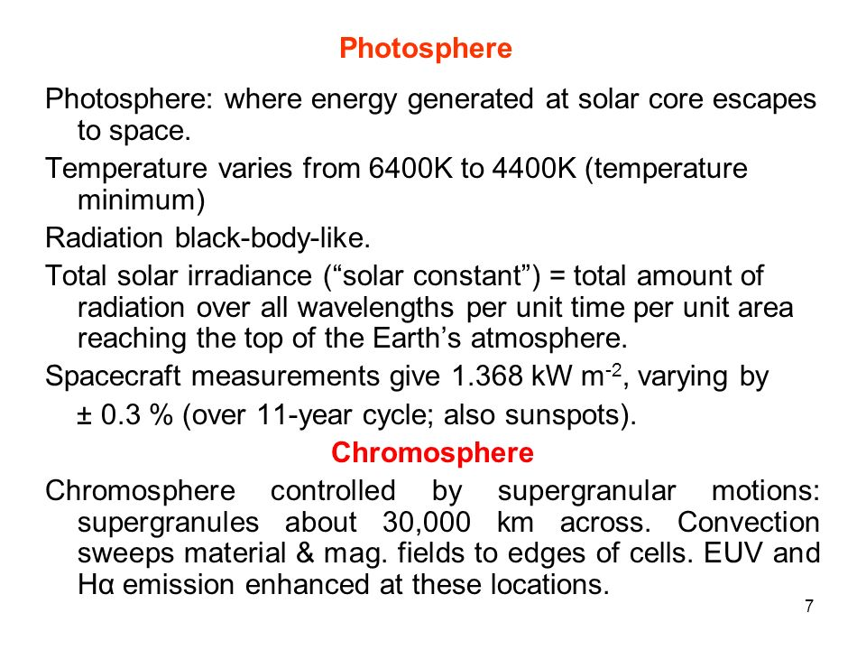Photosphere Photosphere: where energy generated at solar core escapes to space. Temperature varies from 6400K to 4400K (temperature minimum)
