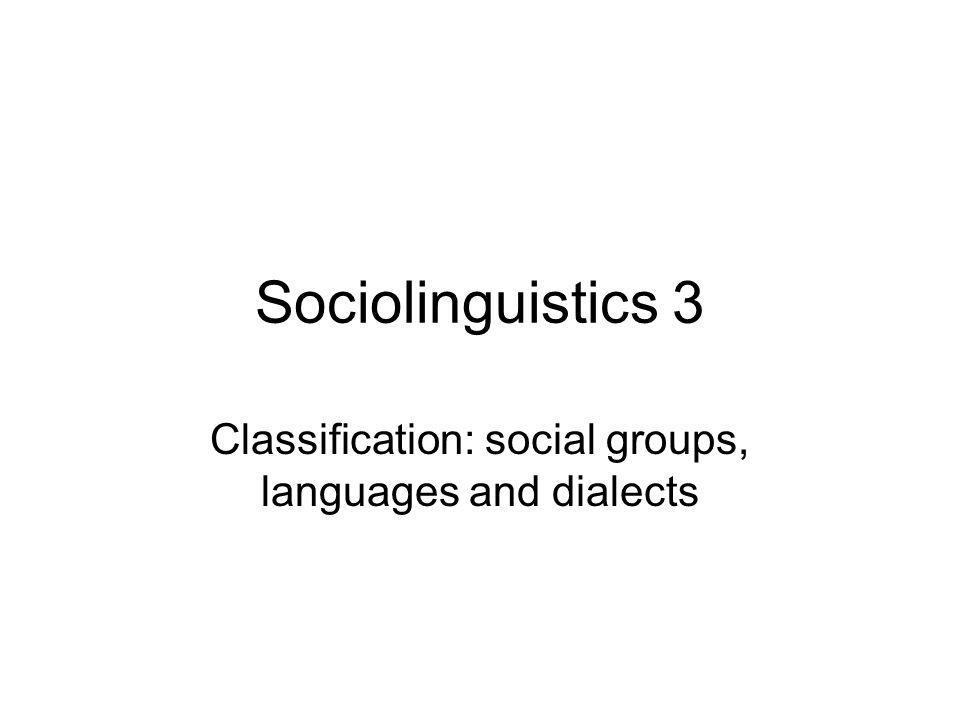 Classification: social groups, languages and dialects