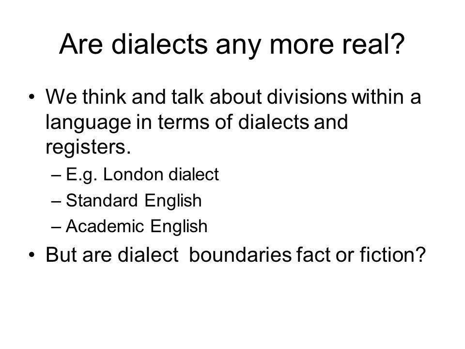 Are dialects any more real