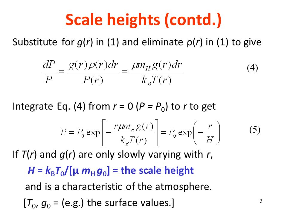 Scale heights (contd.) Substitute for g(r) in (1) and eliminate ρ(r) in (1) to give. Integrate Eq. (4) from r = 0 (P = P0) to r to get.