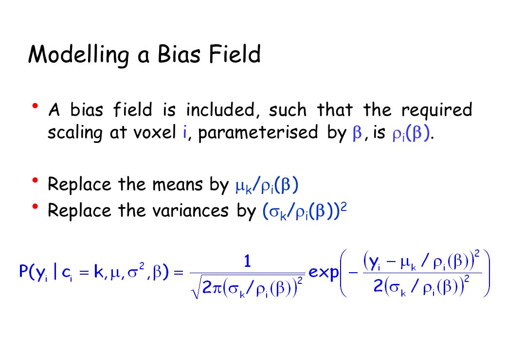 Modelling a Bias Field A bias field is included, such that the required scaling at voxel i, parameterised by b, is ri(b).