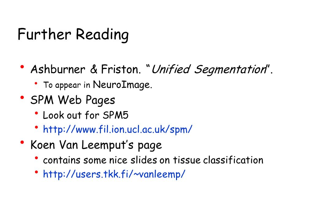 Further Reading Ashburner & Friston. Unified Segmentation .