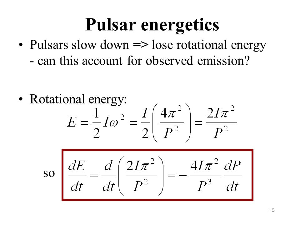 Pulsar energetics Pulsars slow down => lose rotational energy - can this account for observed emission