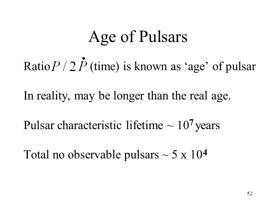 Age of Pulsars Ratio (time) is known as 'age' of pulsar