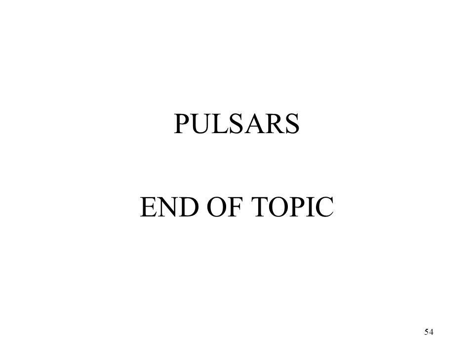 PULSARS END OF TOPIC