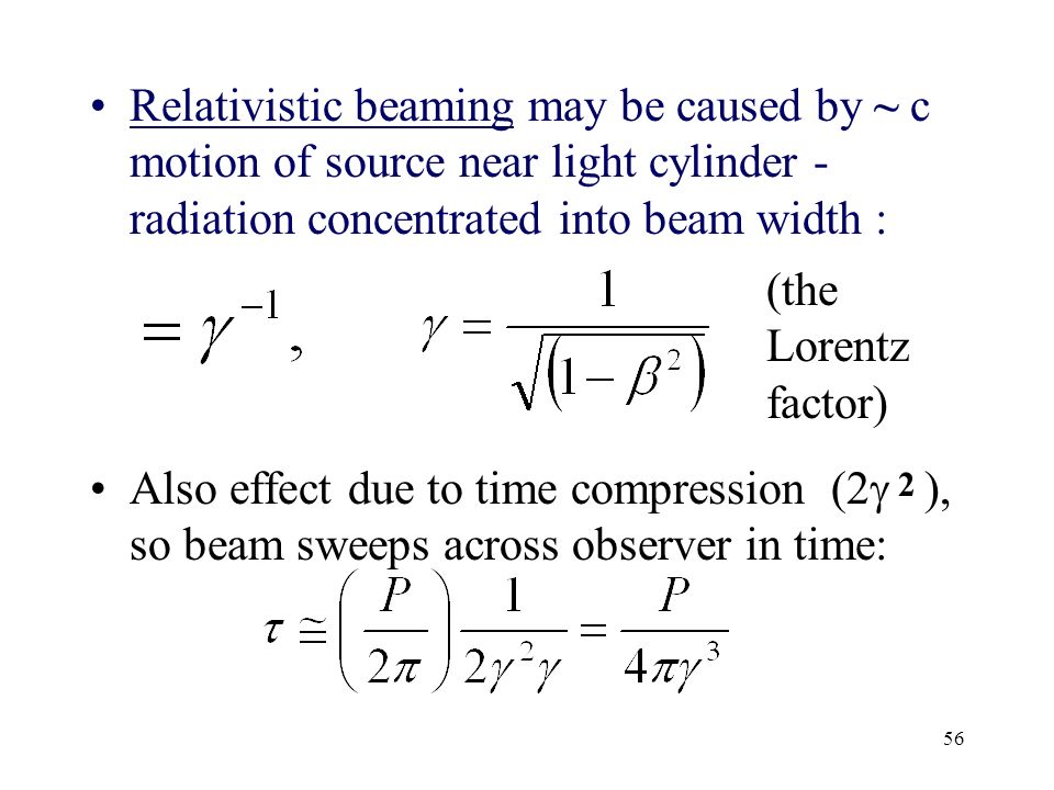 Relativistic beaming may be caused by ~ c motion of source near light cylinder - radiation concentrated into beam width :