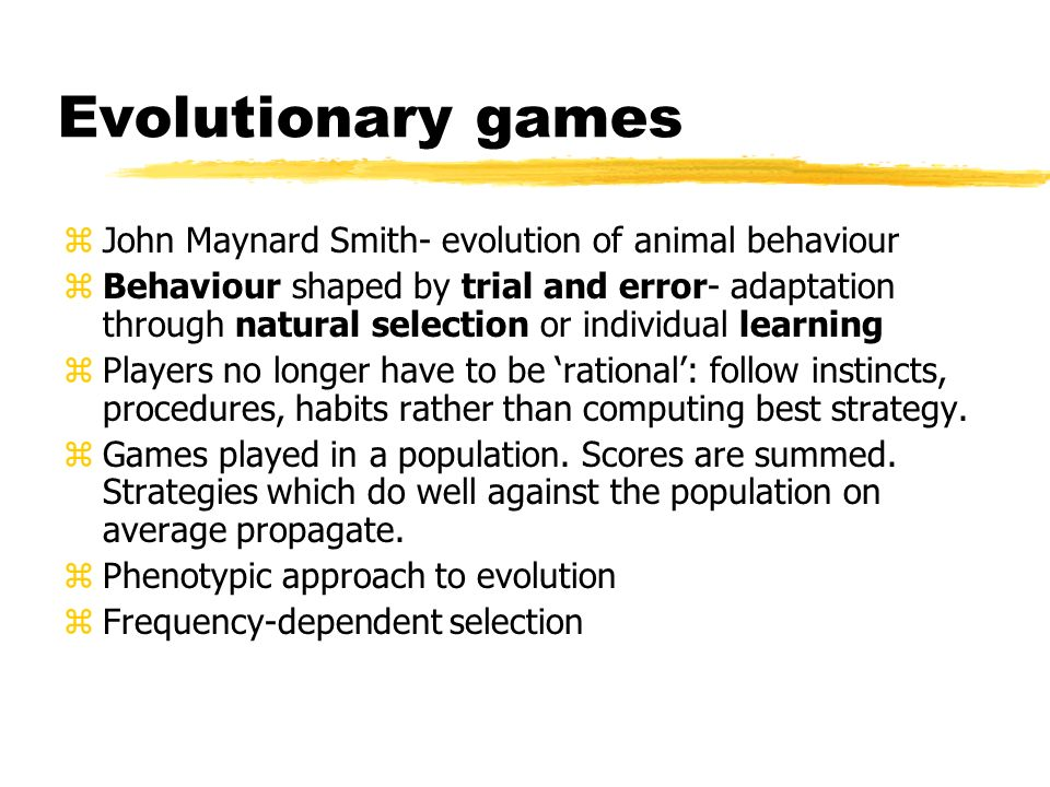 Evolutionary games John Maynard Smith- evolution of animal behaviour