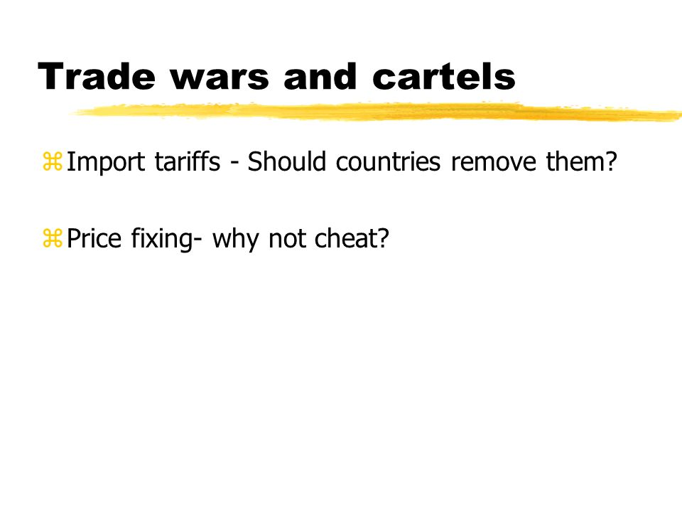 Trade wars and cartels Import tariffs - Should countries remove them