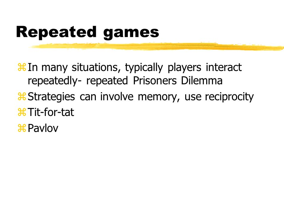 Repeated games In many situations, typically players interact repeatedly- repeated Prisoners Dilemma.